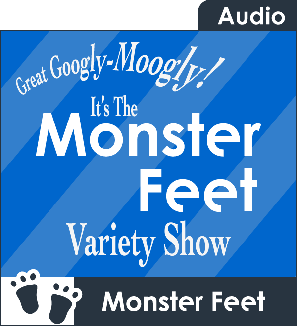 The Monster Feet Variety Show podcast